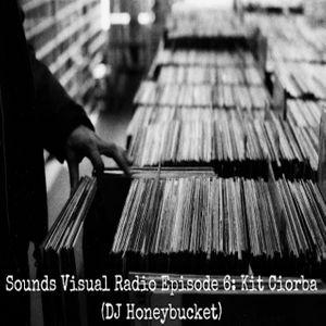 Sounds Visual Radio Episode 6: Kit Ciorba (DJ Honeybucket)