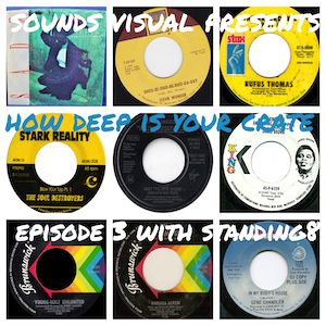 Sounds Visual Radio Presents: How Deep Is Your Crate, Episode 3 with Standing 8